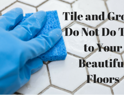 Tile and Grout:  Do Not Do This to Your Beautiful Floors